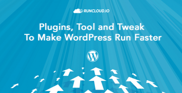 Plugins, Tools, and Tweaks To Make WordPress Run Faster