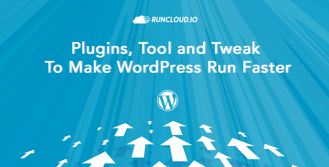 Plugins, Tool and Tweak To Make WordPress Run Faster