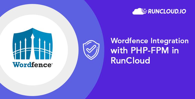 Wordfence Integration with PHP-FPM inside RunCloud