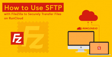 How to Use SFTP with FileZilla to Securely Transfer Files on RunCloud