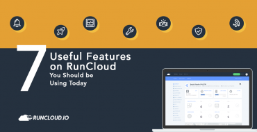 7 Useful Features on RunCloud You Should be Using Today