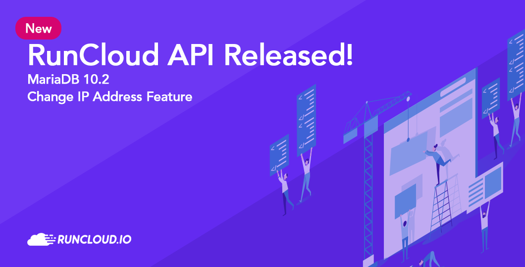 RunCloud API Released, MariaDB 10.2, Change IP Address Feature