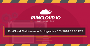 RunCloud Maintenance & Upgrade – 3/3/2018 02:00 EST