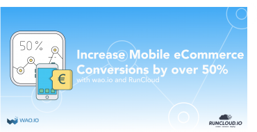 Increase Mobile eCommerce Conversions by over 50% with wao.io and RunCloud