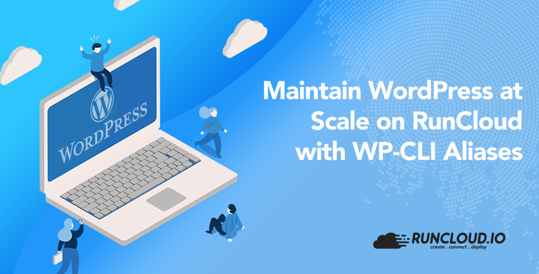 Maintain WordPress at Scale on RunCloud <br> with WP-CLI Aliases