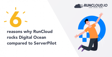 6 Reasons Why RunCloud Rocks Digital Ocean Compared To ServerPilot