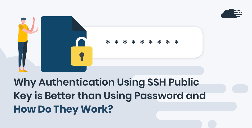 Why Authentication Using SSH Public Key is Better than Using Password and How Do They Work?