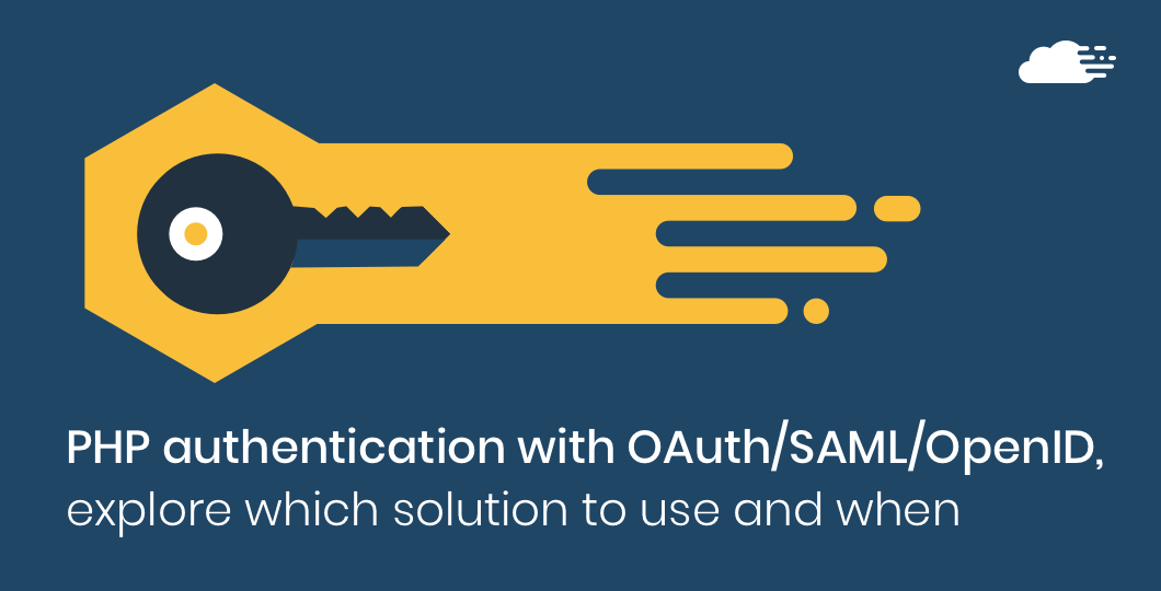 PHP authentication with OAuth/SAML/OpenID, explore which solution to use and when.