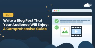 How to Write a Blog Post That Your Audience Will Enjoy: A Comprehensive Guide