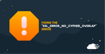 """How to Easily Fix The """"SSL_ERROR_NO_CYPHER_OVERLAP"""" in Firefox"""